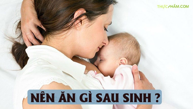 Ăn Gì Sau Khi Sinh Để Mẹ Khỏe Mạnh Tốt Sữa