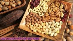 Các loại hạt tốt cho sức khỏe không nên bỏ qua